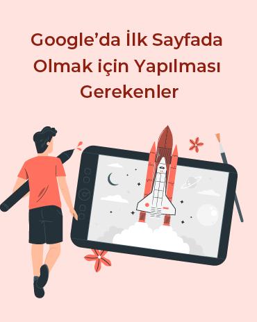 Google'da İlk Sayfada Olmak için Yapılması Gerekenler
