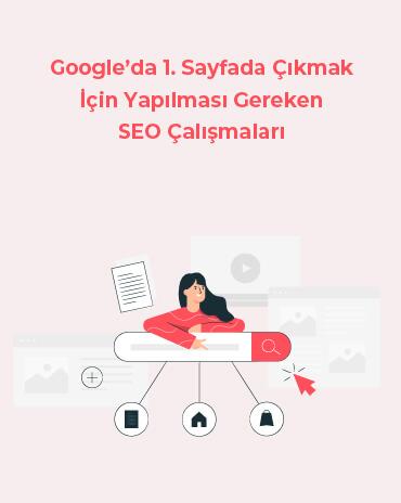 Google'da 1. Sayfada Çıkmak İçin Yapılması Gereken SEO Çalışmaları
