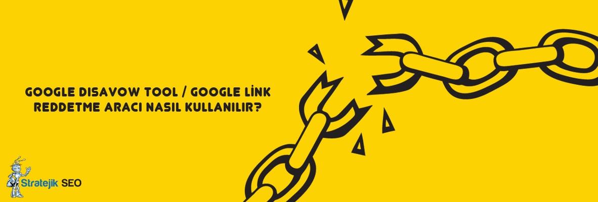 google disavow tool google link reddetme araci nasil kullanilir - Zararlı Backlinklerden Kurtulmak İçin Neler Yapılmalıdır?