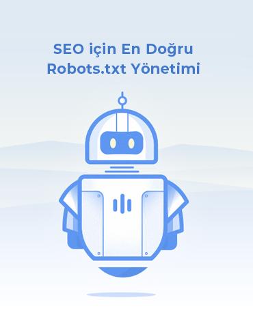 SEO için En Doğru Robots.txt Yönetimi