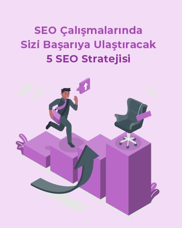 SEO Çalışmalarında Sizi Başarıya Ulaştıracak 5 SEO Stratejisi