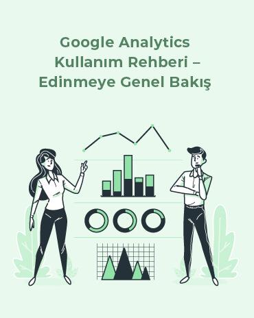 Google Analytics Kullanım Rehberi - Edinmeye Genel Bakış