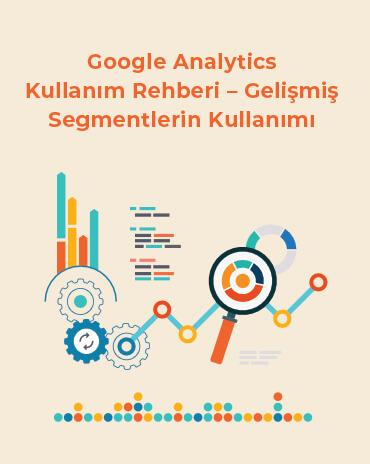 Google Analytics Kullanım Rehberi - Gelişmiş Segmentlerin Kullanımı