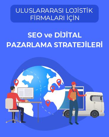 Uluslararası Lojistik Firmaları için SEO ve Dijital Pazarlama Stratejileri